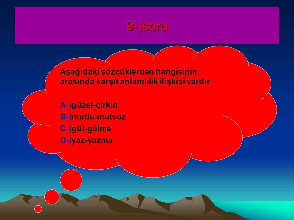 9-)soru Aşağıdaki sözcüklerden hangisinin arasında karşıt anlamlılık ilişkisi vardır. A-)güzel-çirkin.