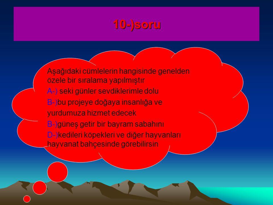 10-)soru Aşağıdaki cümlelerin hangisinde genelden özele bir sıralama yapılmıştır. A-) seki günler sevdiklerimle dolu.