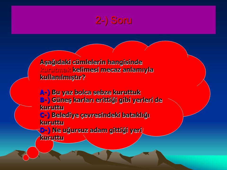 2-) Soru Aşağıdaki cümlelerin hangisinde kurutmak kelimesi mecaz anlamıyla kullanılmıştır A-) Bu yaz bolca sebze kuruttuk.