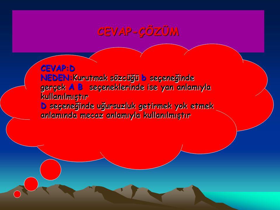 CEVAP-ÇÖZÜM CEVAP:D. NEDEN:Kurutmak sözcüğü b seçeneğinde gerçek A B seçeneklerinde ise yan anlamıyla kullanılmıştır.