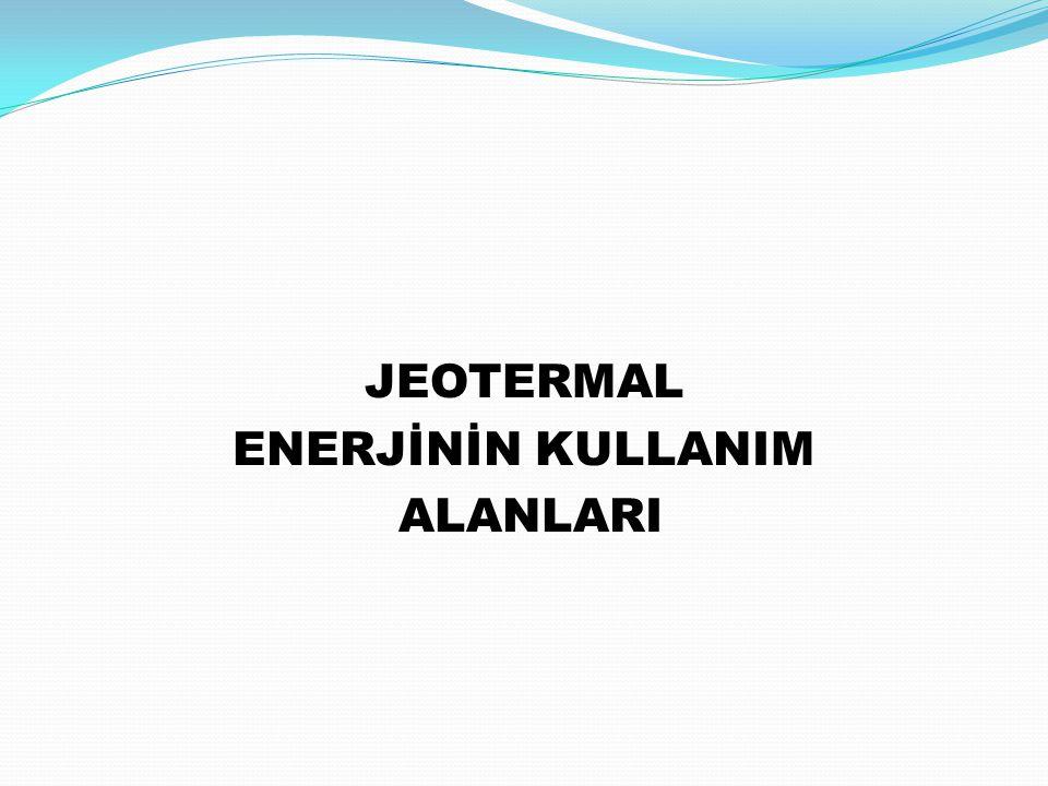 JEOTERMAL ENERJİNİN KULLANIM ALANLARI