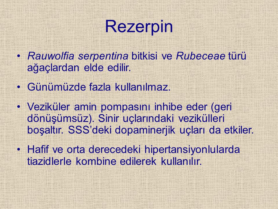 Rezerpin Rauwolfia serpentina bitkisi ve Rubeceae türü ağaçlardan elde edilir. Günümüzde fazla kullanılmaz.