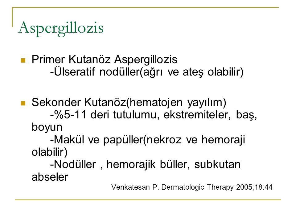 Aspergillozis Primer Kutanöz Aspergillozis -Ülseratif nodüller(ağrı ve ateş olabilir)
