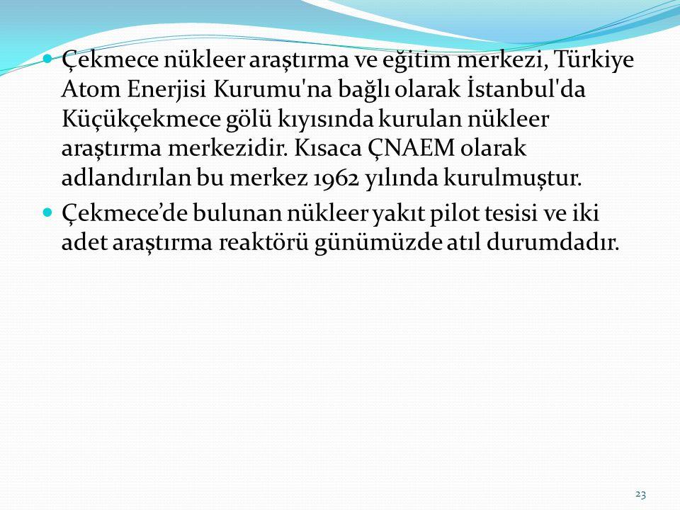 Çekmece nükleer araştırma ve eğitim merkezi, Türkiye Atom Enerjisi Kurumu na bağlı olarak İstanbul da Küçükçekmece gölü kıyısında kurulan nükleer araştırma merkezidir. Kısaca ÇNAEM olarak adlandırılan bu merkez 1962 yılında kurulmuştur.