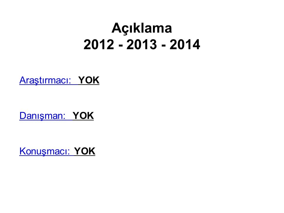 Açıklama 2012 - 2013 - 2014 Araştırmacı: YOK Danışman: YOK