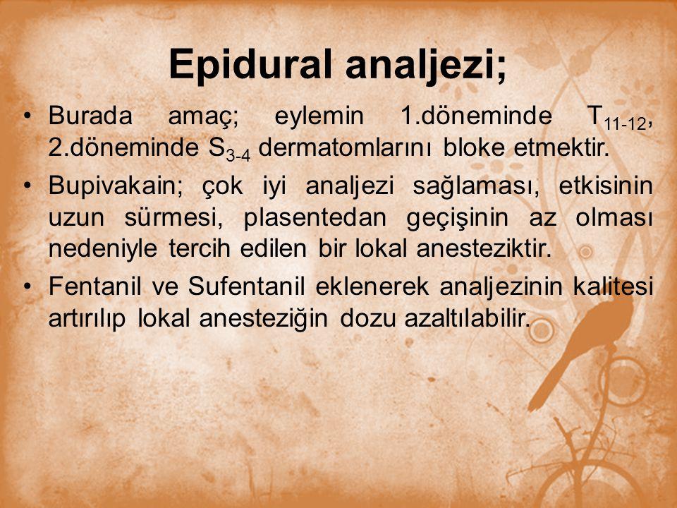 Epidural analjezi; Burada amaç; eylemin 1.döneminde T11-12, 2.döneminde S3-4 dermatomlarını bloke etmektir.