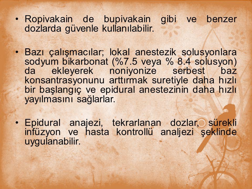 Ropivakain de bupivakain gibi ve benzer dozlarda güvenle kullanılabilir.