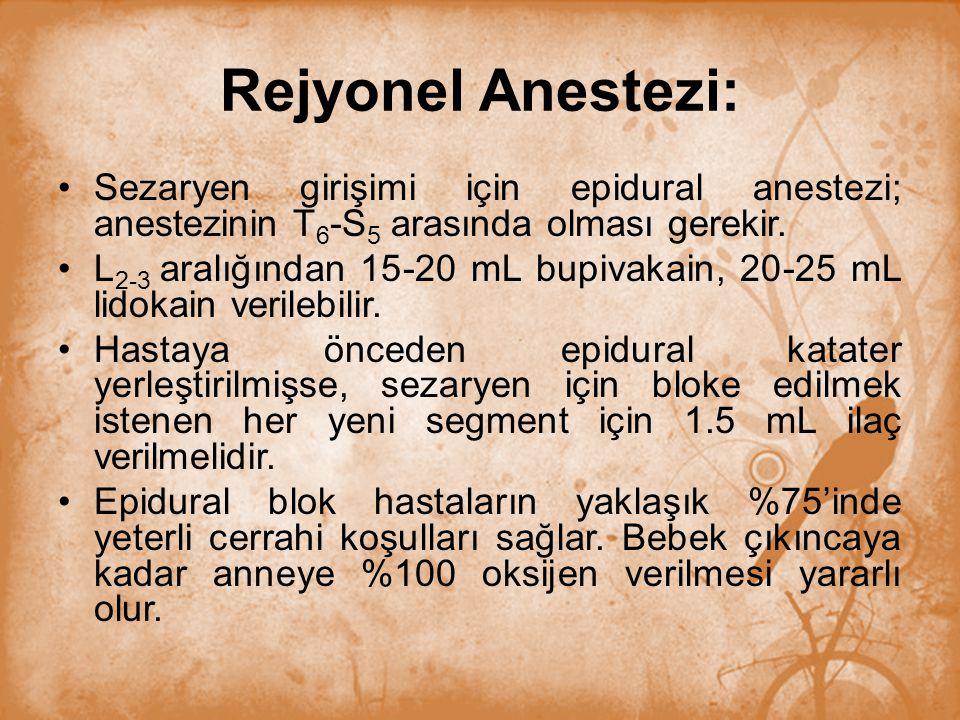 Rejyonel Anestezi: Sezaryen girişimi için epidural anestezi; anestezinin T6-S5 arasında olması gerekir.