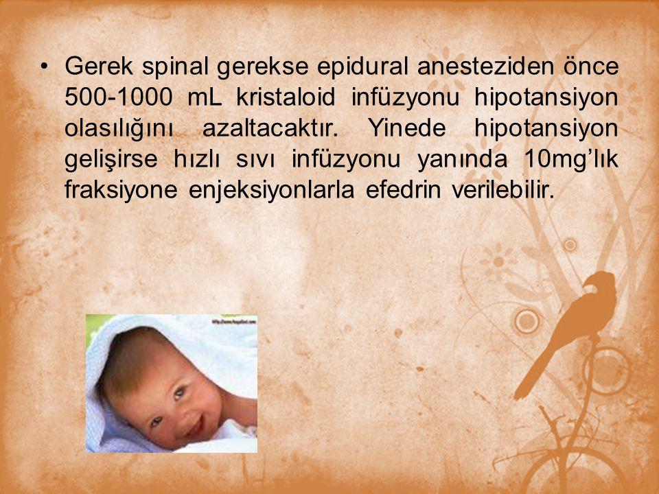 Gerek spinal gerekse epidural anesteziden önce 500-1000 mL kristaloid infüzyonu hipotansiyon olasılığını azaltacaktır.
