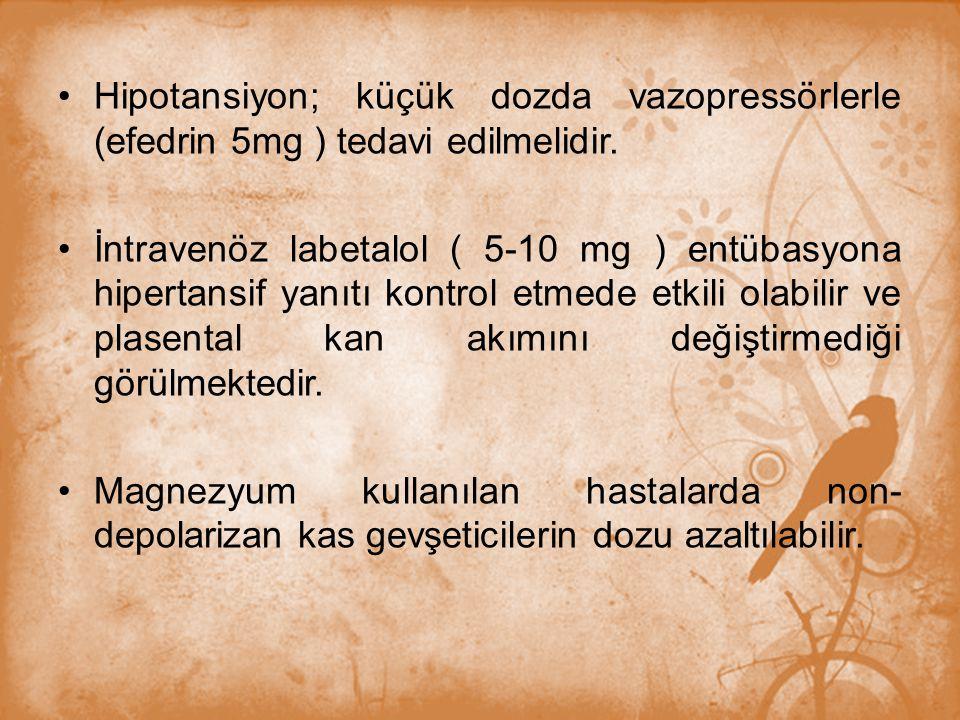 Hipotansiyon; küçük dozda vazopressörlerle (efedrin 5mg ) tedavi edilmelidir.
