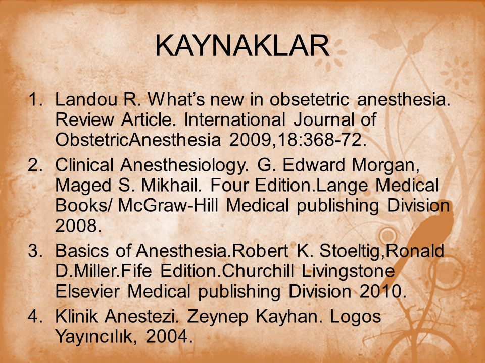 KAYNAKLAR Landou R. What's new in obsetetric anesthesia. Review Article. International Journal of ObstetricAnesthesia 2009,18:368-72.