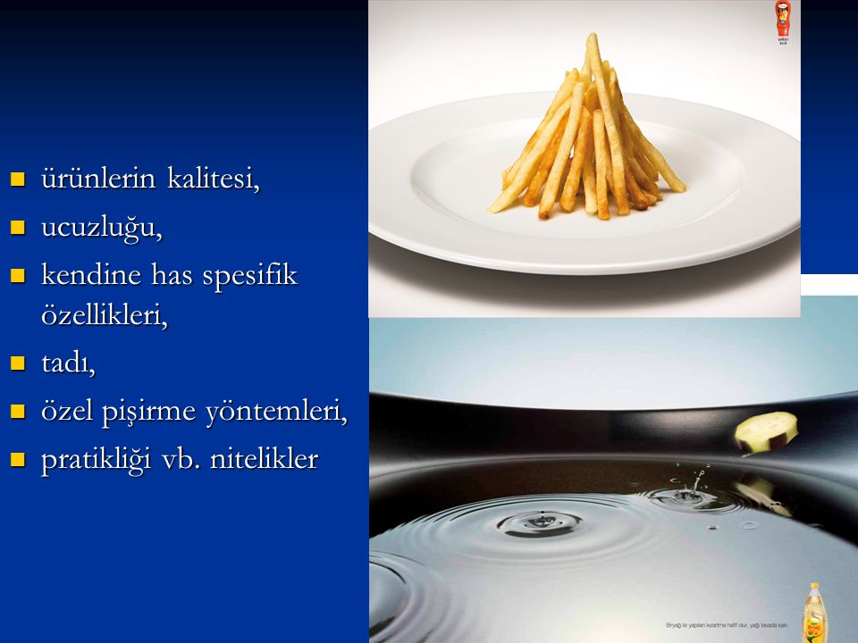 ürünlerin kalitesi, ucuzluğu, kendine has spesifik özellikleri, tadı, özel pişirme yöntemleri, pratikliği vb.