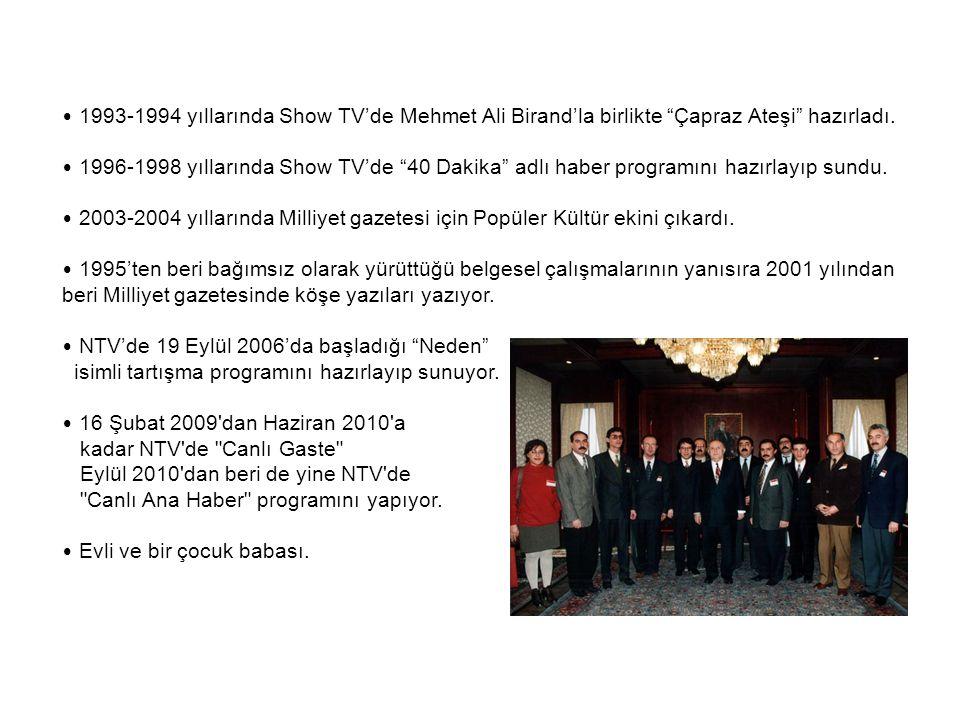 1993-1994 yıllarında Show TV'de Mehmet Ali Birand'la birlikte Çapraz Ateşi hazırladı.