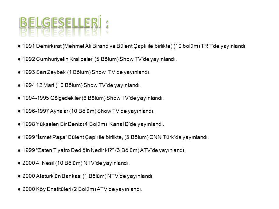 BELGESELLERİ : ● 1991 Demirkırat (Mehmet Ali Birand ve Bülent Çaplı ile birlikte) (10 bölüm) TRT'de yayınlandı.