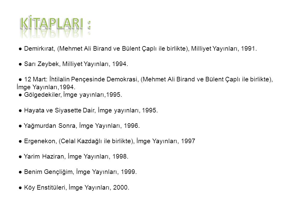 KİTAPLARI : ● Demirkırat, (Mehmet Ali Birand ve Bülent Çaplı ile birlikte), Milliyet Yayınları, 1991.