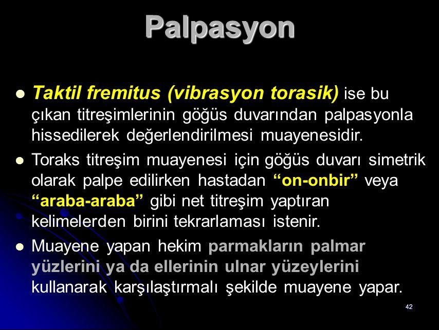 Palpasyon Taktil fremitus (vibrasyon torasik) ise bu çıkan titreşimlerinin göğüs duvarından palpasyonla hissedilerek değerlendirilmesi muayenesidir.