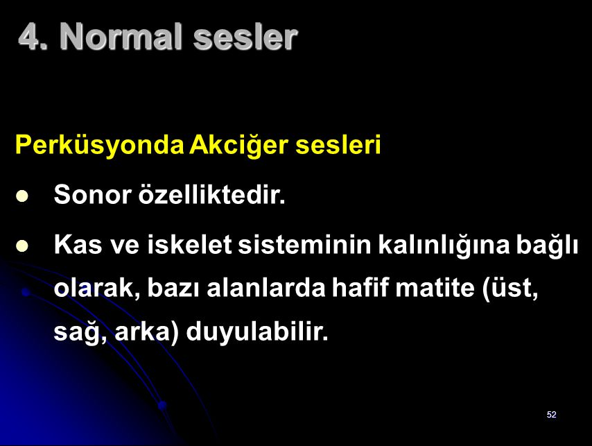 4. Normal sesler Perküsyonda Akciğer sesleri Sonor özelliktedir.