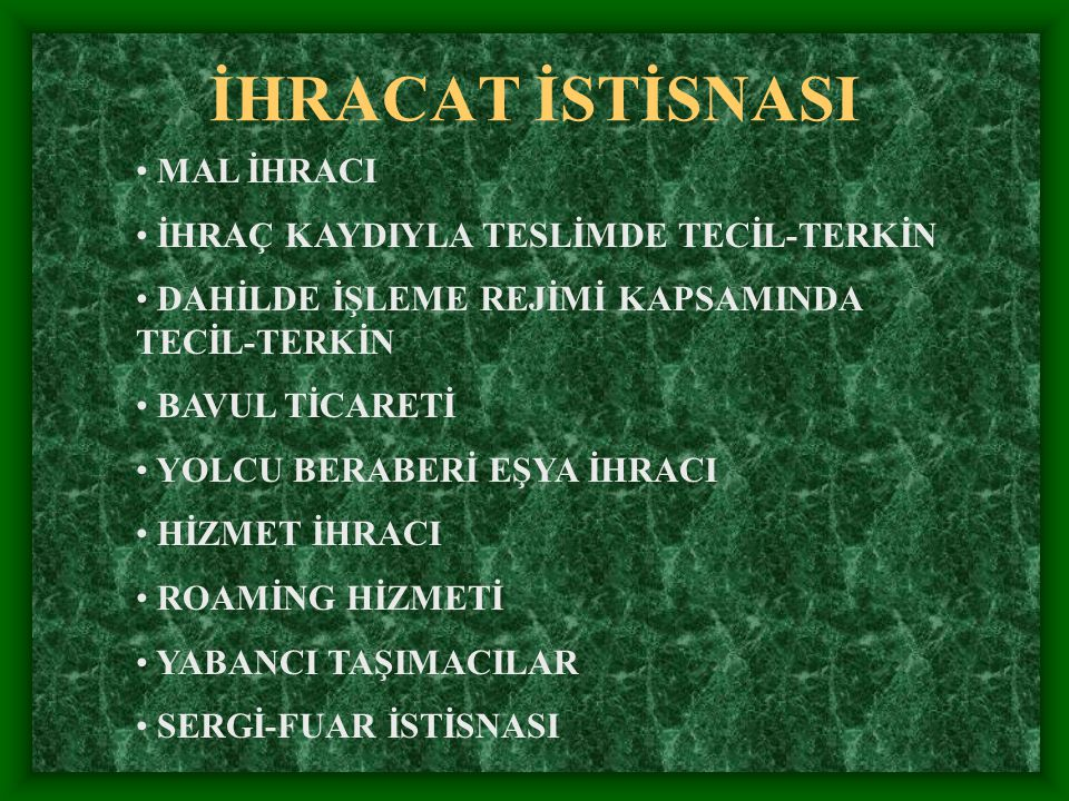 İHRACAT İSTİSNASI MAL İHRACI İHRAÇ KAYDIYLA TESLİMDE TECİL-TERKİN