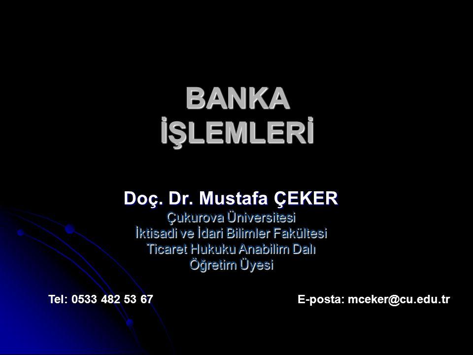 BANKA İŞLEMLERİ Doç. Dr. Mustafa ÇEKER Çukurova Üniversitesi