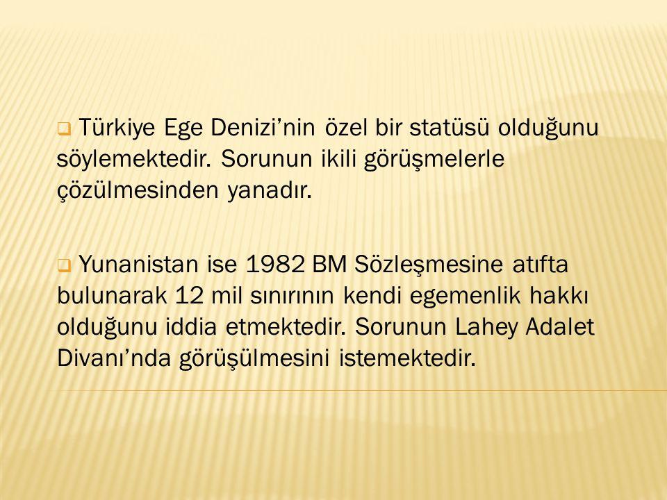 Türkiye Ege Denizi'nin özel bir statüsü olduğunu söylemektedir