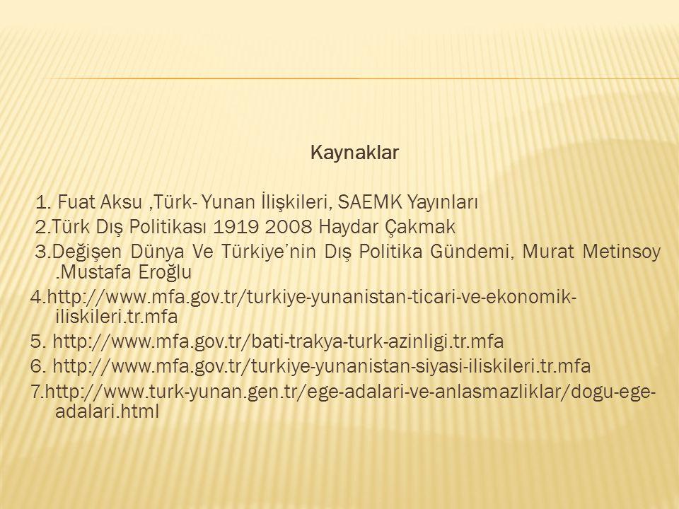 Kaynaklar 1. Fuat Aksu ,Türk- Yunan İlişkileri, SAEMK Yayınları. 2.Türk Dış Politikası 1919 2008 Haydar Çakmak.