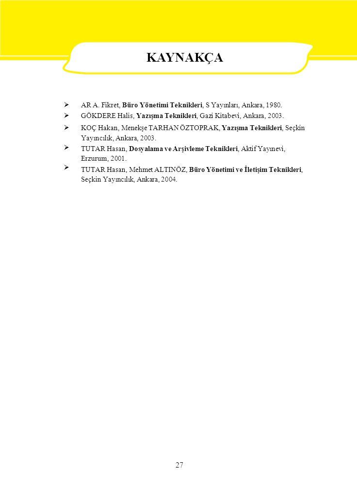 KAYNAKÇA  AR A. Fikret, Büro Yönetimi Teknikleri, S Yayınları, Ankara, 1980. GÖKDERE Halis, Yazışma Teknikleri, Gazi Kitabevi, Ankara, 2003.
