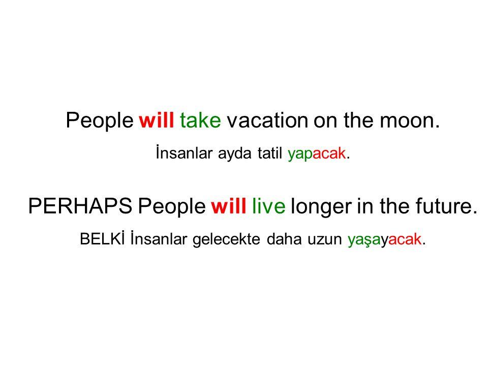 People will take vacation on the moon. İnsanlar ayda tatil yapacak.