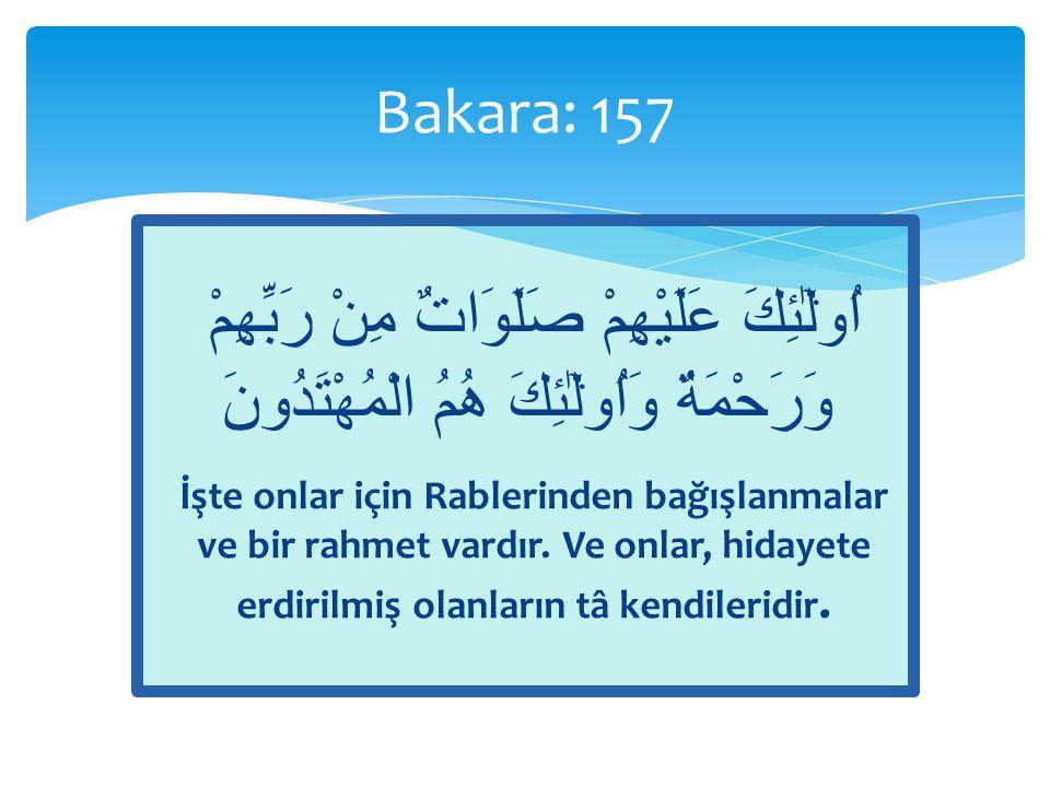 Bakara: 157 اُو۬لٰٓئِكَ عَلَيْهِمْ صَلَوَاتٌ مِنْ رَبِّهِمْ وَرَحْمَةٌ وَاُو۬لٰٓئِكَ هُمُ الْمُهْتَدُونَ