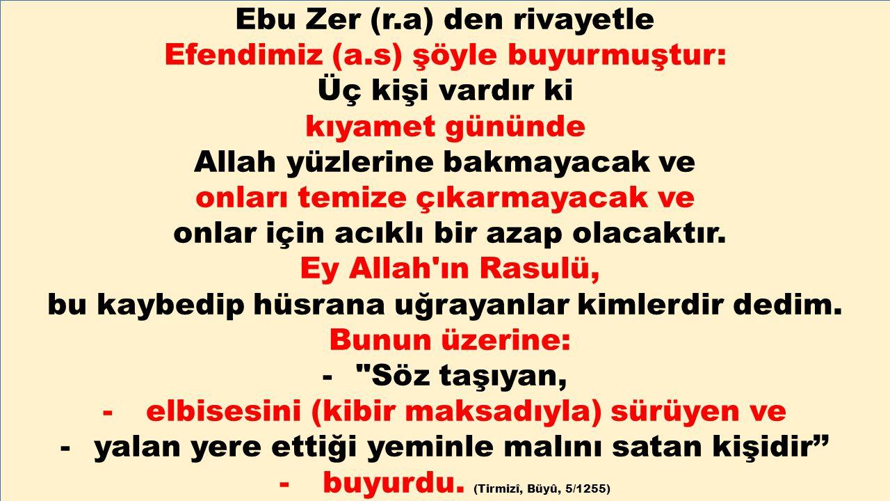 Ebu Zer (r.a) den rivayetle Efendimiz (a.s) şöyle buyurmuştur: