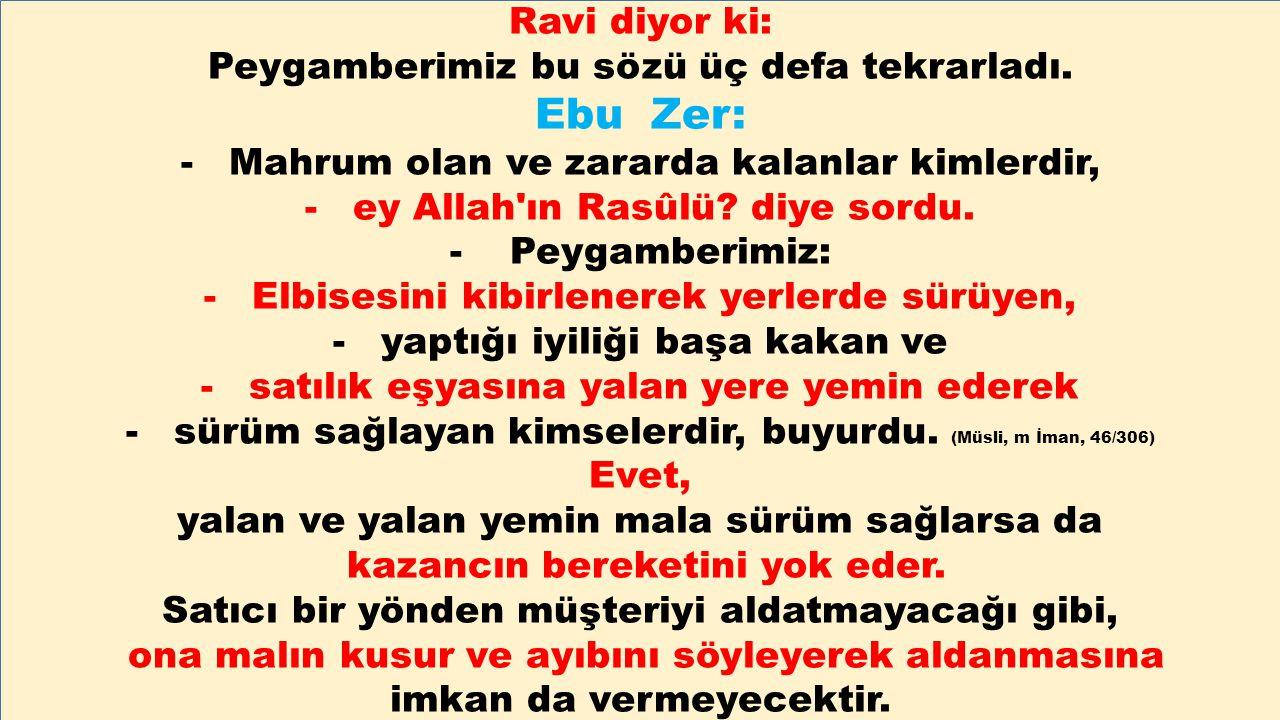 Ebu Zer: Ravi diyor ki: Peygamberimiz bu sözü üç defa tekrarladı.
