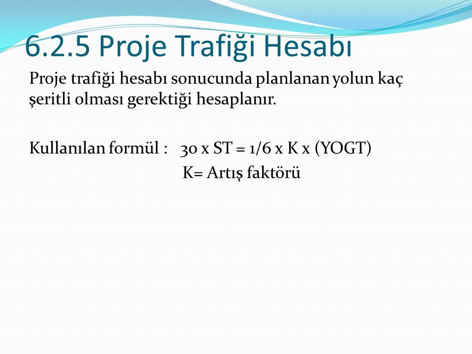 6.2.5 Proje Trafiği Hesabı Proje trafiği hesabı sonucunda planlanan yolun kaç şeritli olması gerektiği hesaplanır.