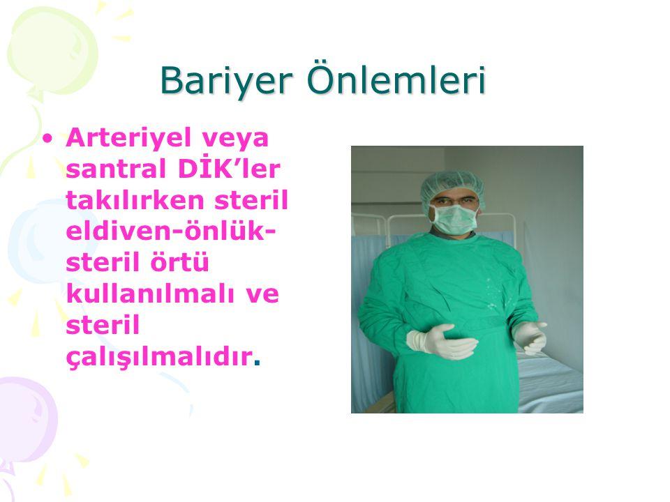 Bariyer Önlemleri Arteriyel veya santral DİK'ler takılırken steril eldiven-önlük-steril örtü kullanılmalı ve steril çalışılmalıdır.