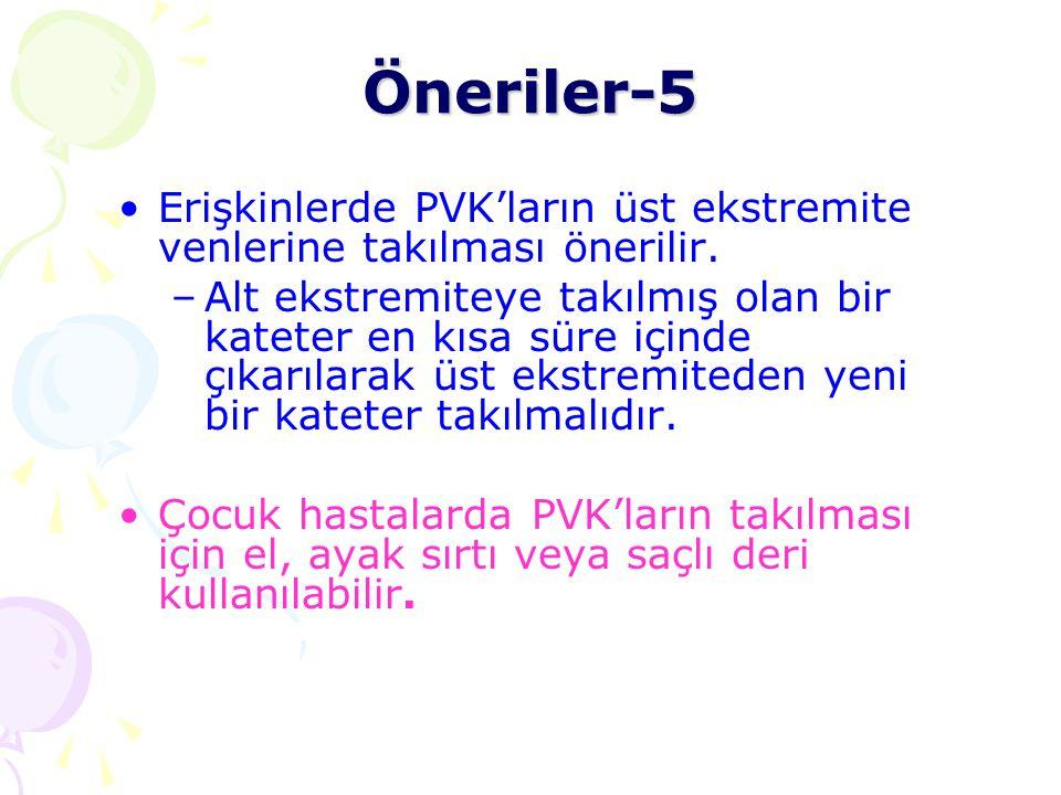 Öneriler-5 Erişkinlerde PVK'ların üst ekstremite venlerine takılması önerilir.