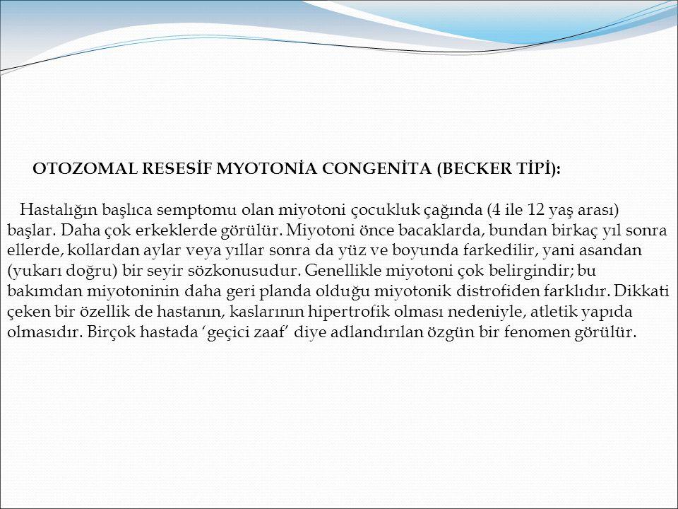 OTOZOMAL RESESİF MYOTONİA CONGENİTA (BECKER TİPİ):