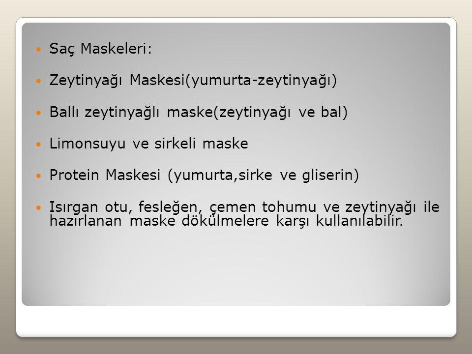 Saç Maskeleri: Zeytinyağı Maskesi(yumurta-zeytinyağı) Ballı zeytinyağlı maske(zeytinyağı ve bal) Limonsuyu ve sirkeli maske.