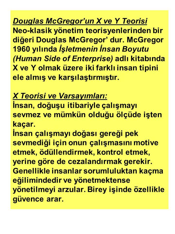 Douglas McGregor'un X ve Y Teorisi Neo-klasik yönetim teorisyenlerinden bir diğeri Douglas McGregor' dur.