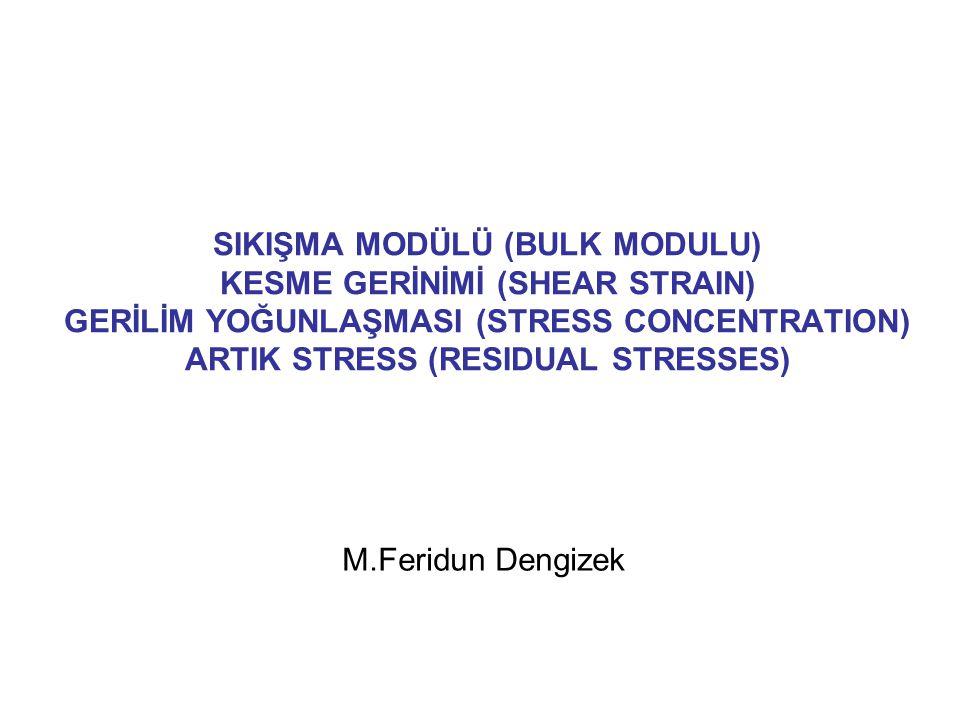 SIKIŞMA MODÜLÜ (BULK MODULU) KESME GERİNİMİ (SHEAR STRAIN) GERİLİM YOĞUNLAŞMASI (STRESS CONCENTRATION) ARTIK STRESS (RESIDUAL STRESSES)