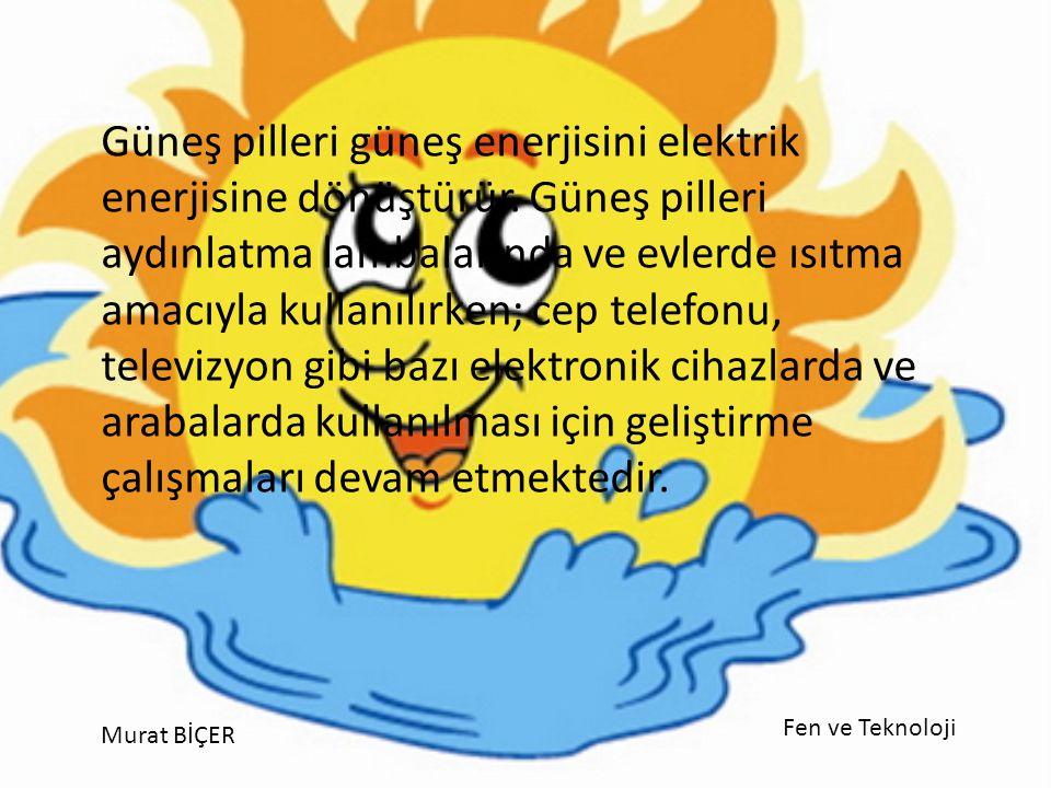 Güneş pilleri güneş enerjisini elektrik enerjisine dönüştürür