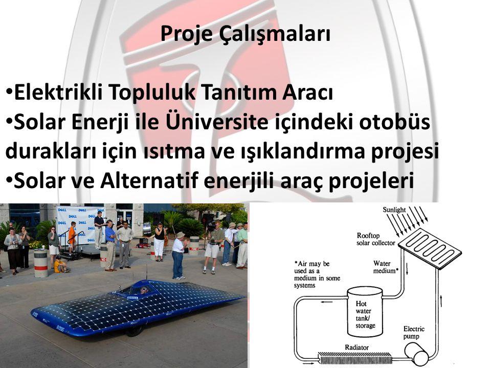 Proje Çalışmaları Elektrikli Topluluk Tanıtım Aracı. Solar Enerji ile Üniversite içindeki otobüs durakları için ısıtma ve ışıklandırma projesi.