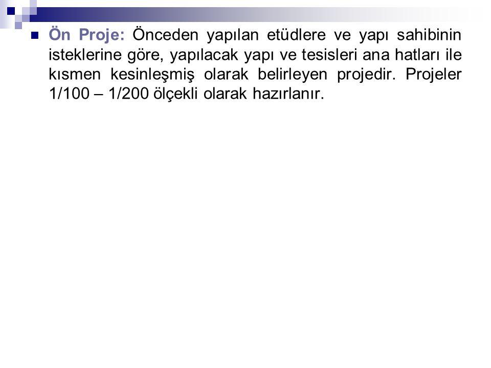 Ön Proje: Önceden yapılan etüdlere ve yapı sahibinin isteklerine göre, yapılacak yapı ve tesisleri ana hatları ile kısmen kesinleşmiş olarak belirleyen projedir.