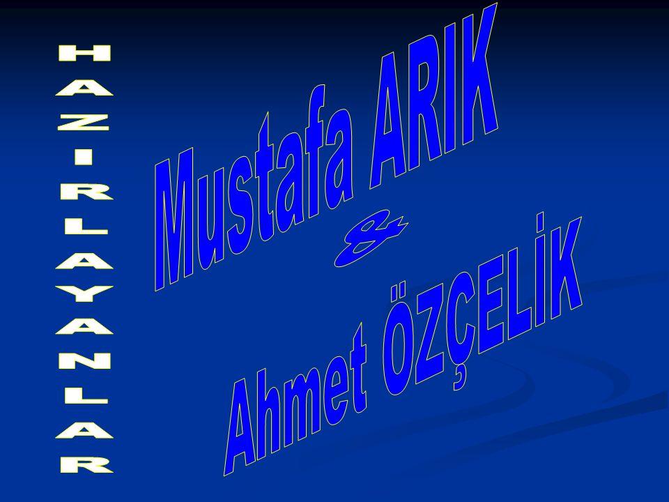 Mustafa ARIK Ahmet ÖZÇELİK & HAZIRLAYANLAR