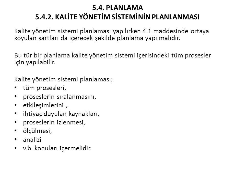 5.4. PLANLAMA 5.4.2. KALİTE YÖNETİM SİSTEMİNİN PLANLANMASI