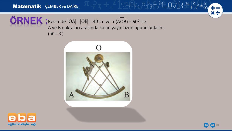 ÖRNEK : Resimde cm ve m(AOB) = 600 ise