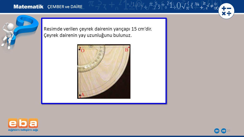 Resimde verilen çeyrek dairenin yarıçapı 15 cm'dir.