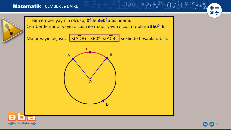 Bir çember yayının ölçüsü, 00 ile 3600 arasındadır.