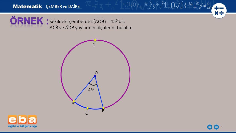 ÖRNEK : Şekildeki çemberde s(AOB) = 450'dir.