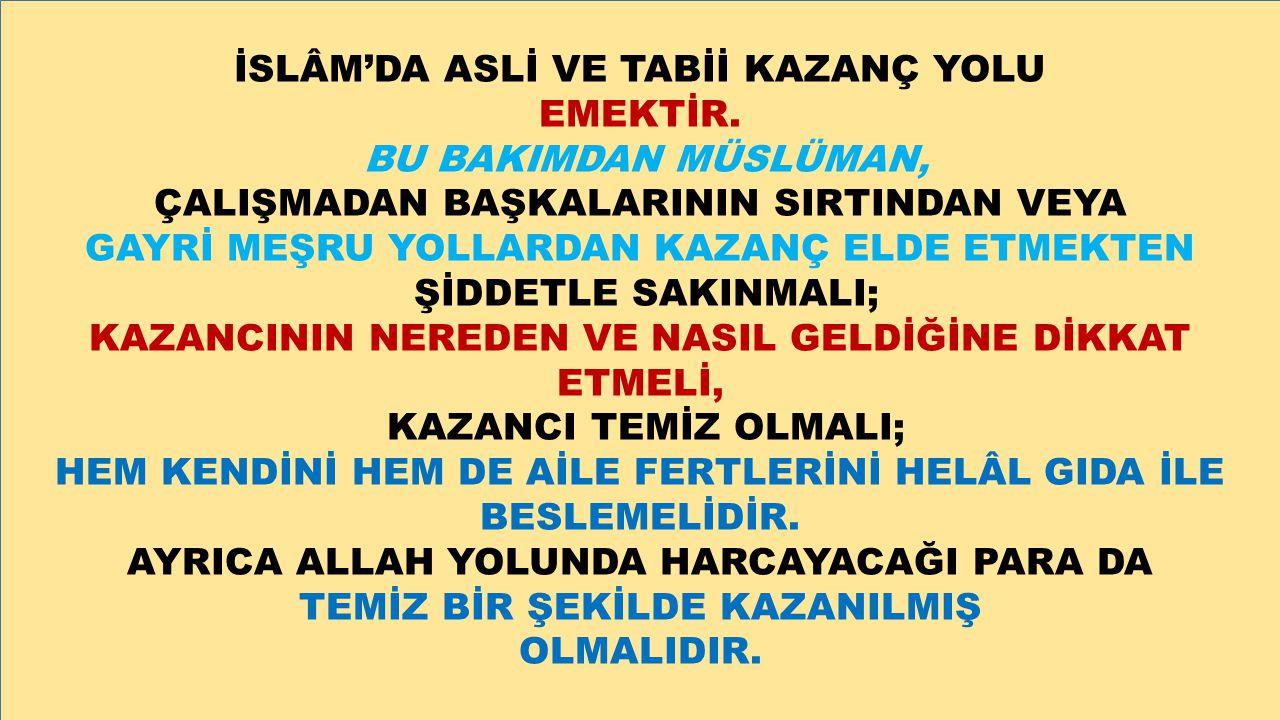 İSLÂM'DA ASLİ VE TABİİ KAZANÇ YOLU EMEKTİR. BU BAKIMDAN MÜSLÜMAN,