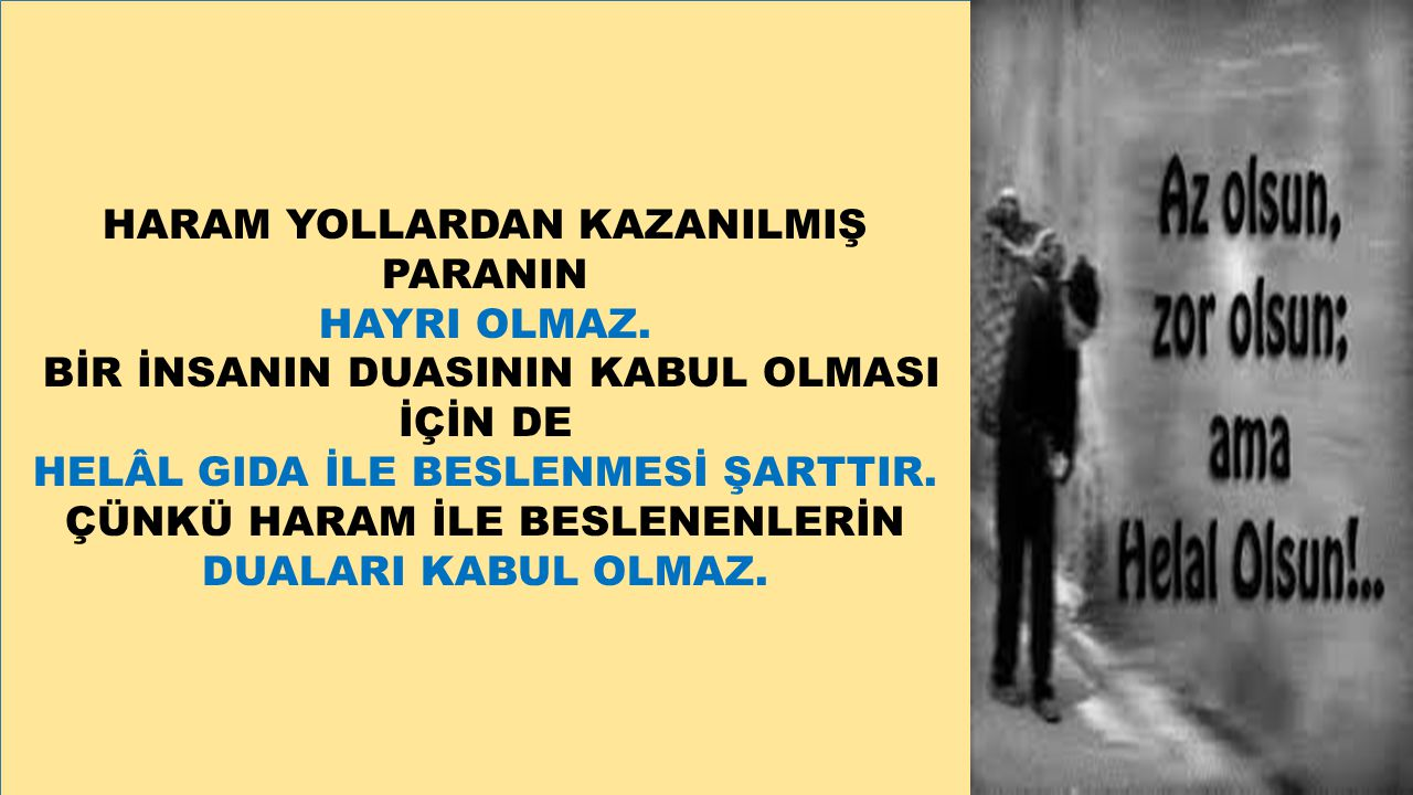 HARAM YOLLARDAN KAZANILMIŞ PARANIN HAYRI OLMAZ.
