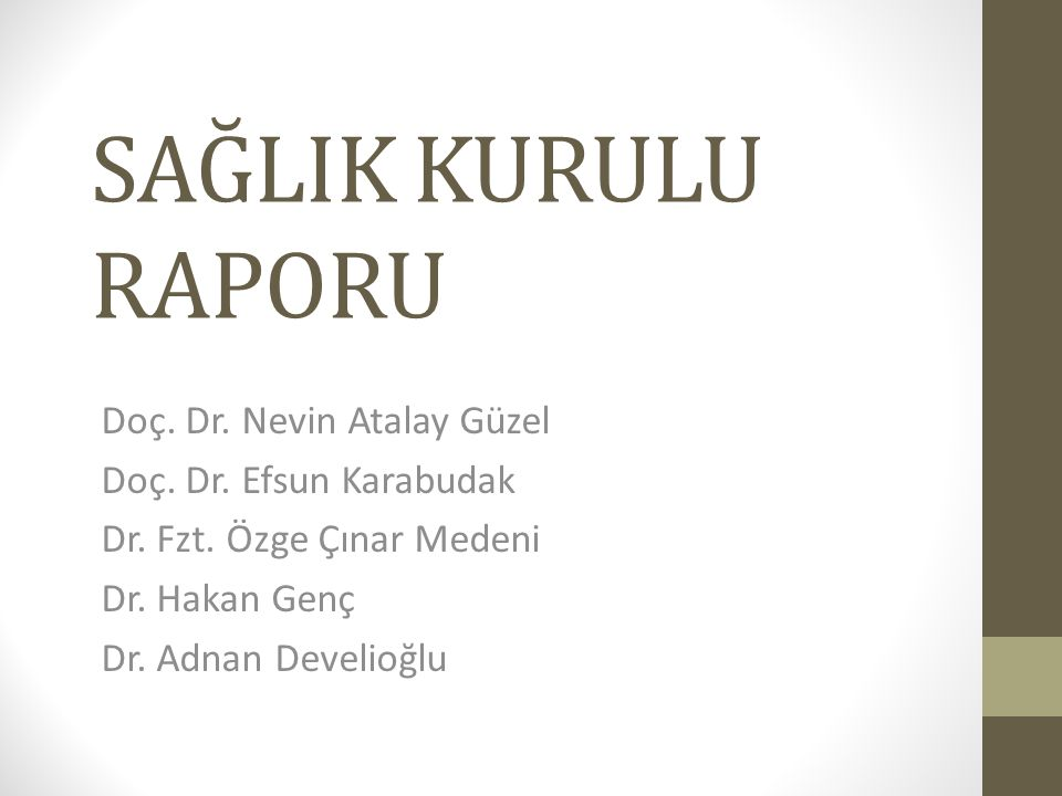 SAĞLIK KURULU RAPORU Doç. Dr. Nevin Atalay Güzel