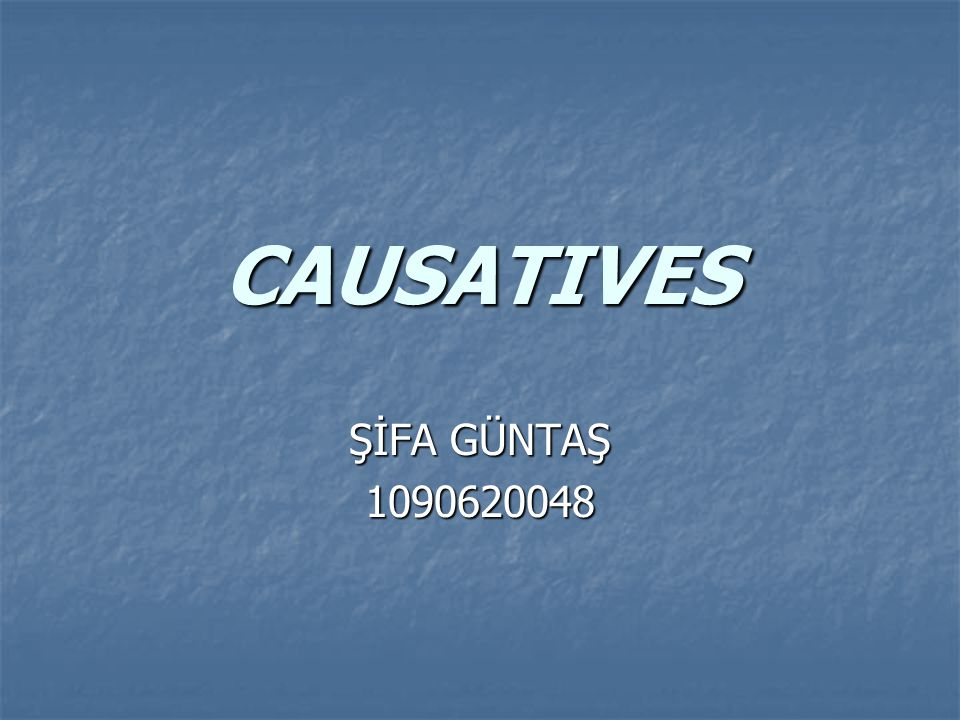 CAUSATIVES ŞİFA GÜNTAŞ 1090620048
